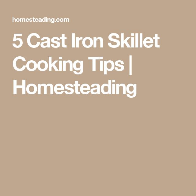 5 Cast Iron Skillet Cooking Tips   Homesteading