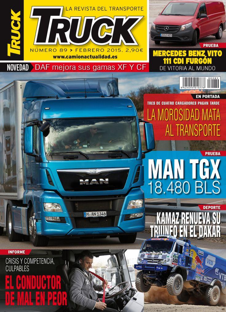 Revista TRUCK Nº 89 - Febrero 2015  MAN TGX 18.480 BLS La morosidad mata al transporte Mercedes-Benz Vito 111 CDI Furgón Dakar 2015 El conductor, de mal en peor DAF mejora sus gamas XF y CF