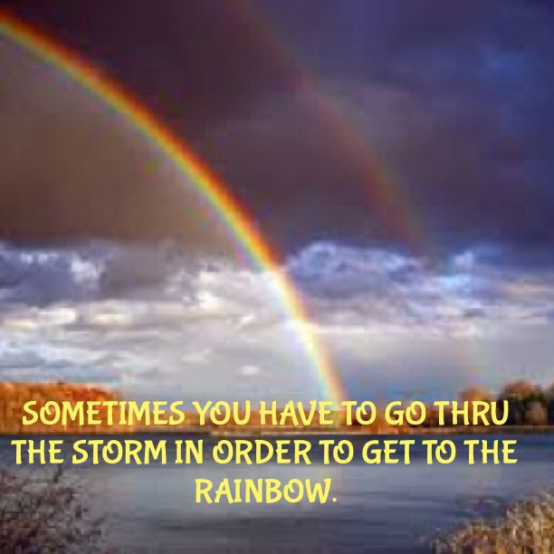 Go To Get Rainbow Through Storm Quotes