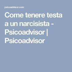 Come tenere testa a un narcisista - Psicoadvisor   Psicoadvisor