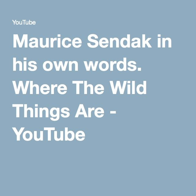 Maurice Sendak in his own words. Where The Wild Things Are - YouTube