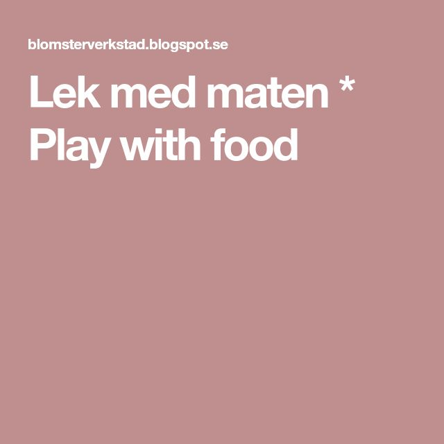 Lek med maten * Play with food