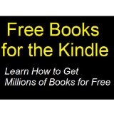 Free Books for the Kindle: Learn How to Get Millions of Books for Free (Kindle Edition)By Robert Macalister