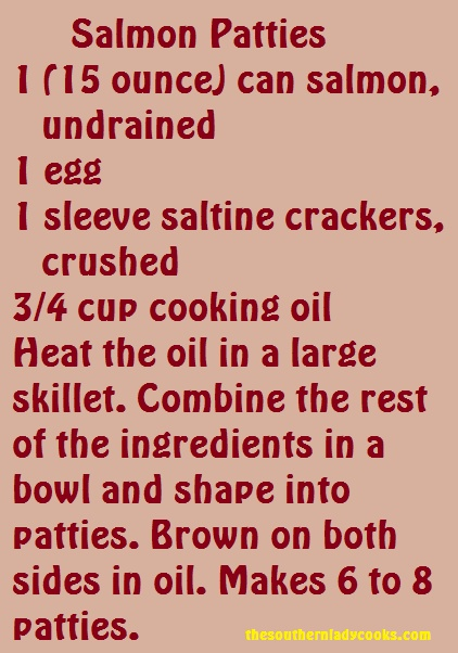 Salmon Patties! I make these, but I use cornmeal in them rather than crackers. Maybe I will have to try the crackers.