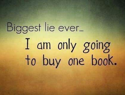 Literally told this lie today... Came home with 6 more books, when I just bought 8 books 2 days ago. I have a problem.