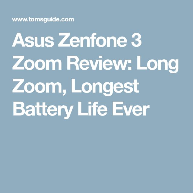 Asus Zenfone 3 Zoom Review: Long Zoom, Longest Battery Life Ever