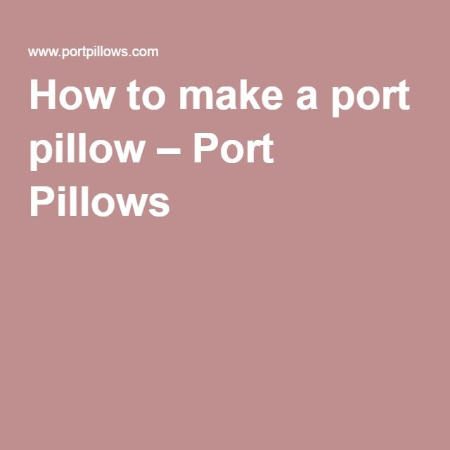 How To Make A Port Pillow Port Pillows Breast Cancer