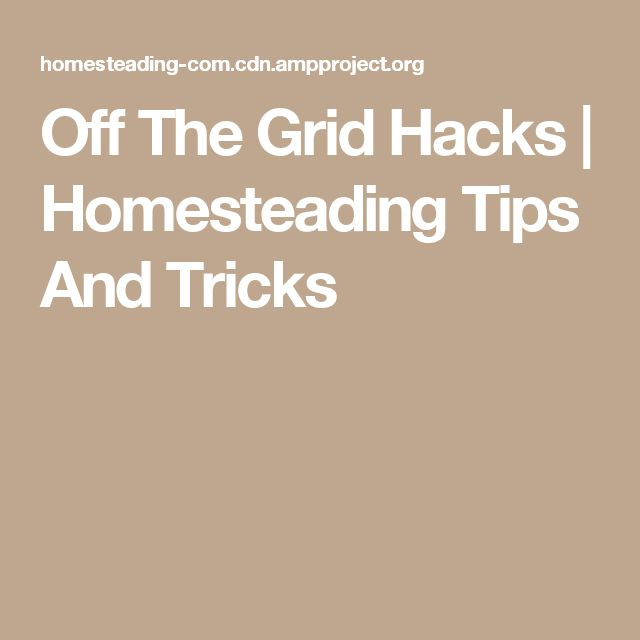 Off The Grid Hacks | Homesteading Tips And Tricks