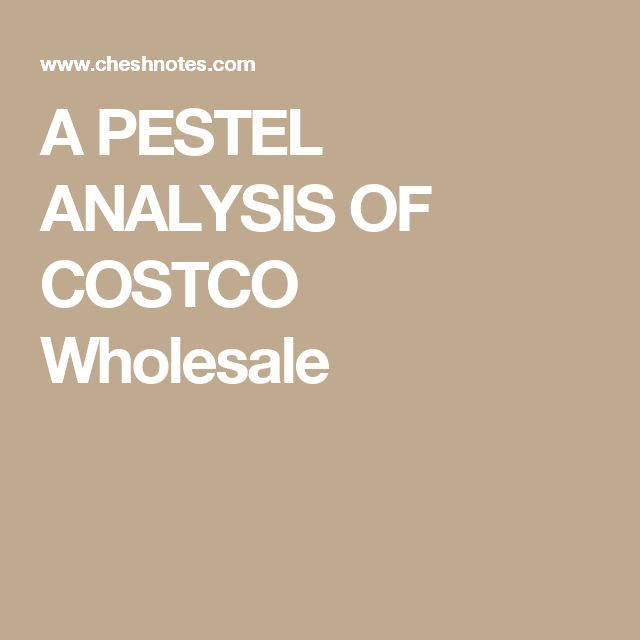 A PESTEL ANALYSIS OF COSTCO Wholesale Marketing notes - pest analysis