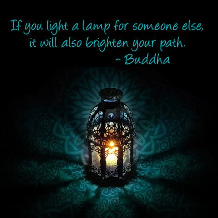 """""""If you light a lamp for someone else, it will also brighten your path."""" ~Buddha ..*"""