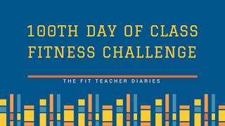 The Cool Teacher Diaries: 100th Day of Class Fitness Challenge