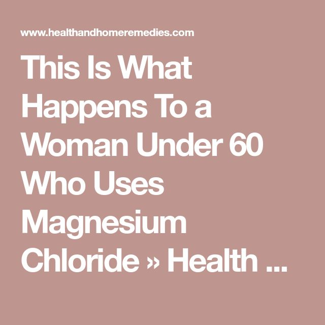 This Is What Happens To a Woman Under 60 Who Uses Magnesium Chloride » Health and Home Remedies