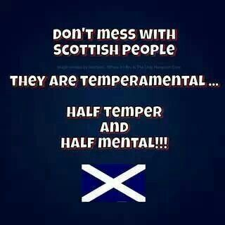 Scottish .. well this explains a lot...