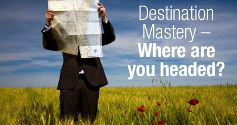 Business Coaching Article | Destination Mastery - Where are you headed?