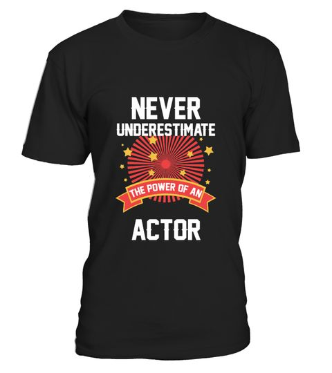 # Actor Never Underrate Job Gift Tshirt .     Never Underestimate the power of a Actor is an awesome present Idea for Actor be it for Boyfriend, father, friend, mom, dad, girlfriend or work colleague for someone who loves his job. This would be great gift for him/her. Our great designs will make your loved ones Smile every day! With funny, cute, vintage, or expressive artwork!How about surprising your favourite Actor with a funny shirt or tees? These T Shirts are for any occasions or a…