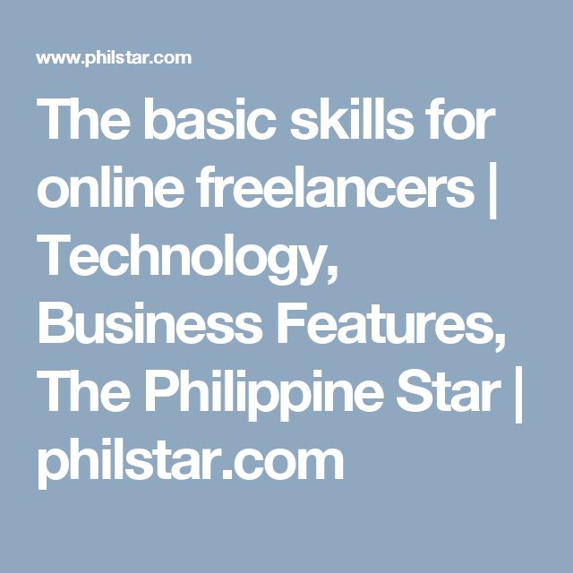 The basic skills for online freelancers    | Technology, Business Features, The Philippine Star | philstar.com