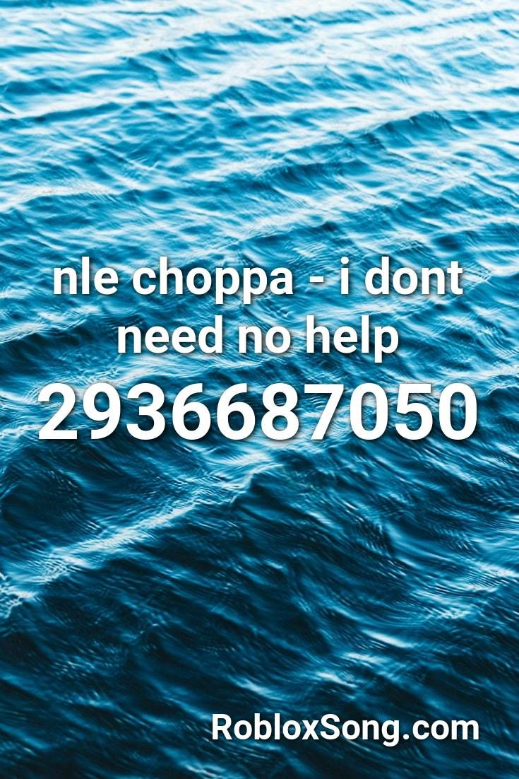 Nle Choppa I Dont Need No Help Roblox Id Roblox Music Codes In 2020 Songs Remix Roblox