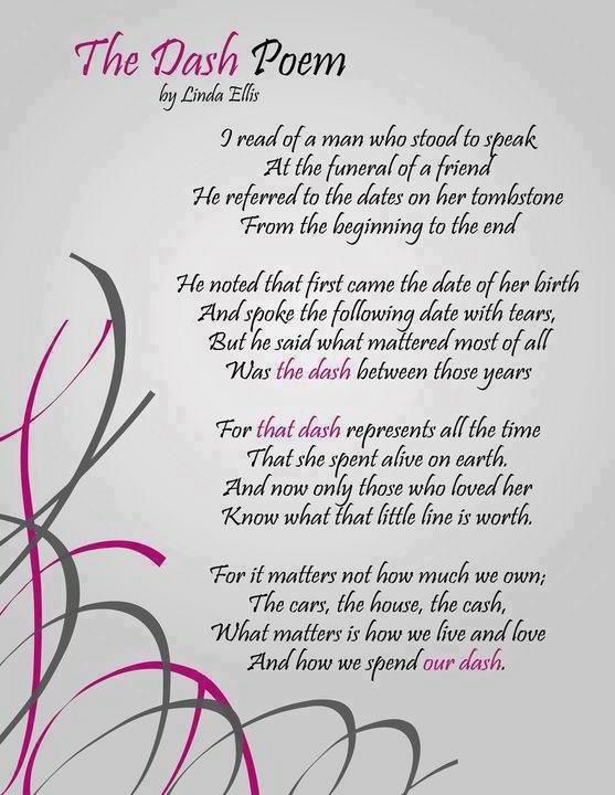 The Dash Poem the dash is all that really matters                                                                                                                                                     More