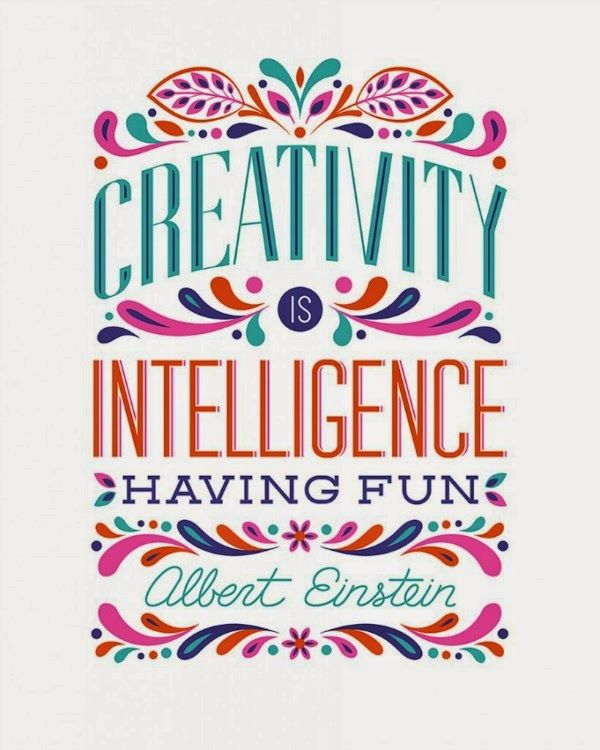 Creativity is intelligence having fun!