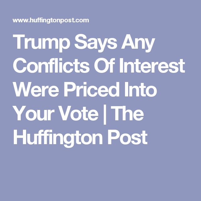 Trump Says Any Conflicts Of Interest Were Priced Into Your Vote | The Huffington Post