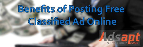 Benefits of Posting Free Classified Ad Online http://blog.adsapt.com/2016/05/01/benefits-of-posting-free-classified-ad-online/