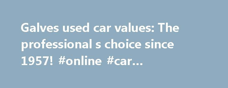 "Galves used car values: The professional s choice since 1957! #online #car #insurance #quotes http://car.remmont.com/galves-used-car-values-the-professional-s-choice-since-1957-online-car-insurance-quotes/  #used car price guide # You're getting ready to purchase a car. A major investment? You bet. You owe it to yourself (and to your pocketbook!) to be as educated about this decision as possible. Don't think you are getting a good deal just because you are buying for less than the ""retail…"