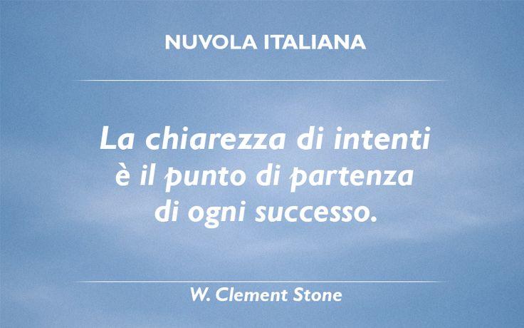 La chiarezza di intenti è il punto di partenza di ogni successo. - W. Clement Stone #NuvolaQuotes