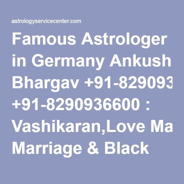 Famous Astrologer in Germany Ankush Bhargav +91-8290936600 : Vashikaran,Love Marriage & Black Magic Specialist