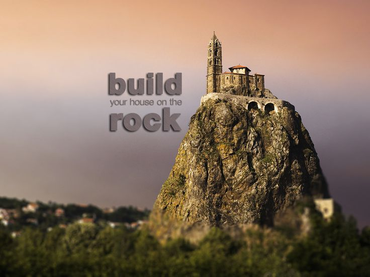 The Wise Man Builds His House Upon A Rock