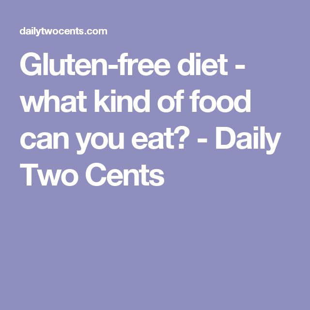 Gluten-free diet - what kind of food can you eat? - Daily Two Cents