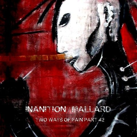 http://www.discogs.com/Inanition-2-Mallard-Two-Ways-Of-Pain-Part-42/release/5119348