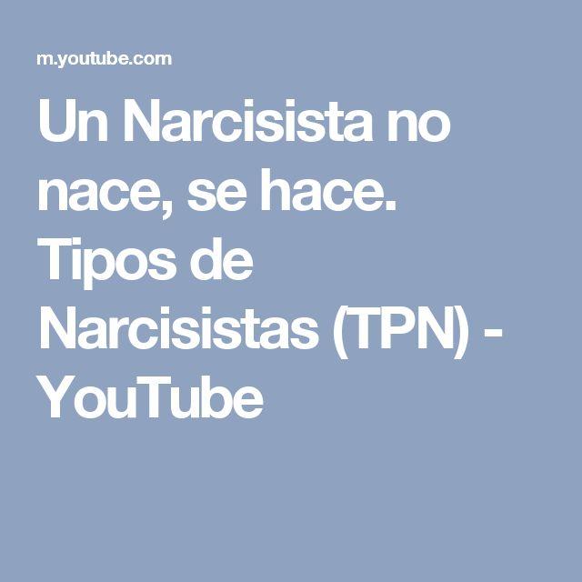 Un Narcisista no nace, se hace. Tipos de Narcisistas (TPN) - YouTube