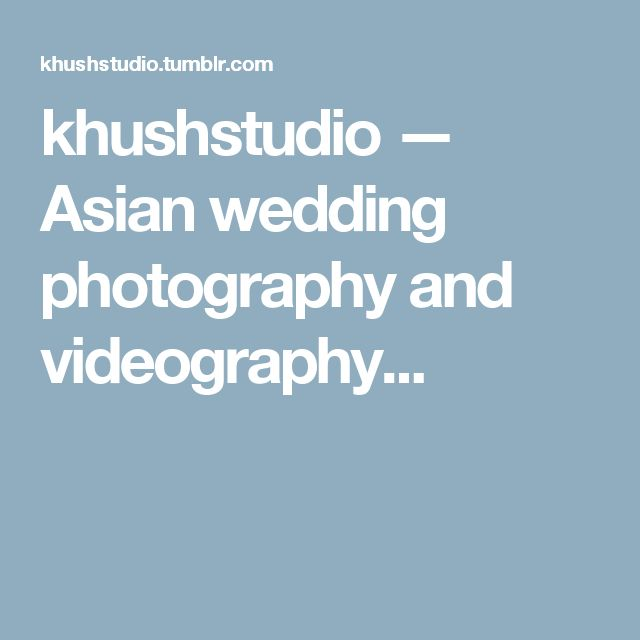 khushstudio — Asian wedding photography and videography...
