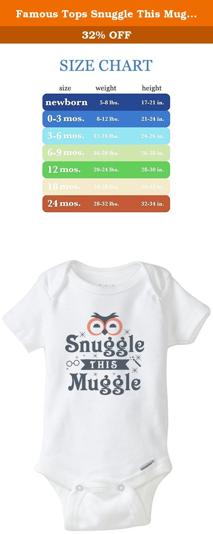 Famous Tops Snuggle This Muggle Harry Potter Unisex Baby Onesies for Boys and Girls - A1 24. Sizing: **Please see size chart for details. We always advise SIZING UP to the next size if you are unsure or between sizes as items often run snug, may shrink, and babies will grow into larger sizes. Newborn - 5 to 8 pounds, 17 to 21 inches 0-3 Months - 8 to 12 pounds, 21 to 24 inches 3-6 Months - 12 to 16 pounds, 24 to 26 inches 6-9 Months - 16 to 20 pounds, 26 to 28 inches 12 Months - 20 to 24...
