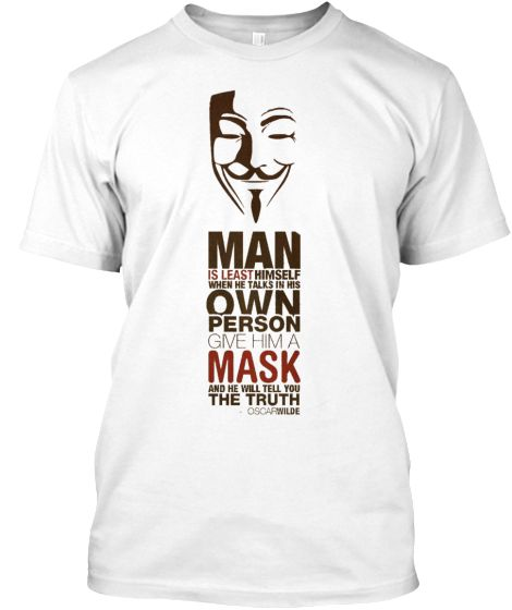 [#Premium Tee - 20.99€] We also designed for you #LongSleeve Tees and #TankTops Man is least #Himself when he talks in his own #Person. Give him a #Mask and he will tell you the #Truth  #anonymous #fashion #style #quote #stylish #trend #trendy #inspirational #motivational #motivation #life #revolution #revolutionary #urban #streetactivity #inspiration #goal #shopping #teespring  #BIFashionStore