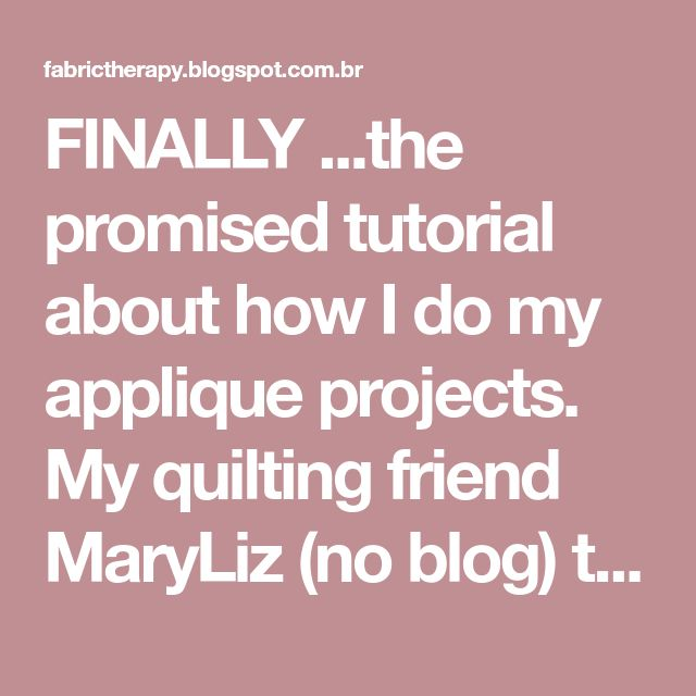 FINALLY ...the promised tutorial about how I do my applique projects.  My quilting friend MaryLiz (no blog) turned me onto Elmer's glue ...