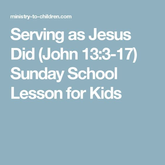 Serving as Jesus Did (John 13:3-17) Sunday School Lesson for Kids