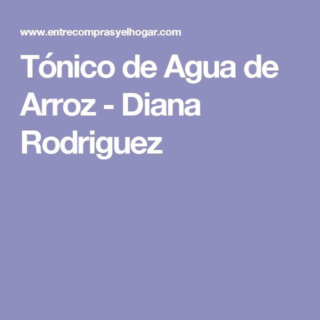 Tónico de Agua de Arroz - Diana Rodriguez