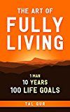 The Art of Fully Living: 1 Man. 10 Years. 100 Life Goals Around the World by Tal Gur (Author) #Kindle US #NewRelease #Travel #eBook #ad
