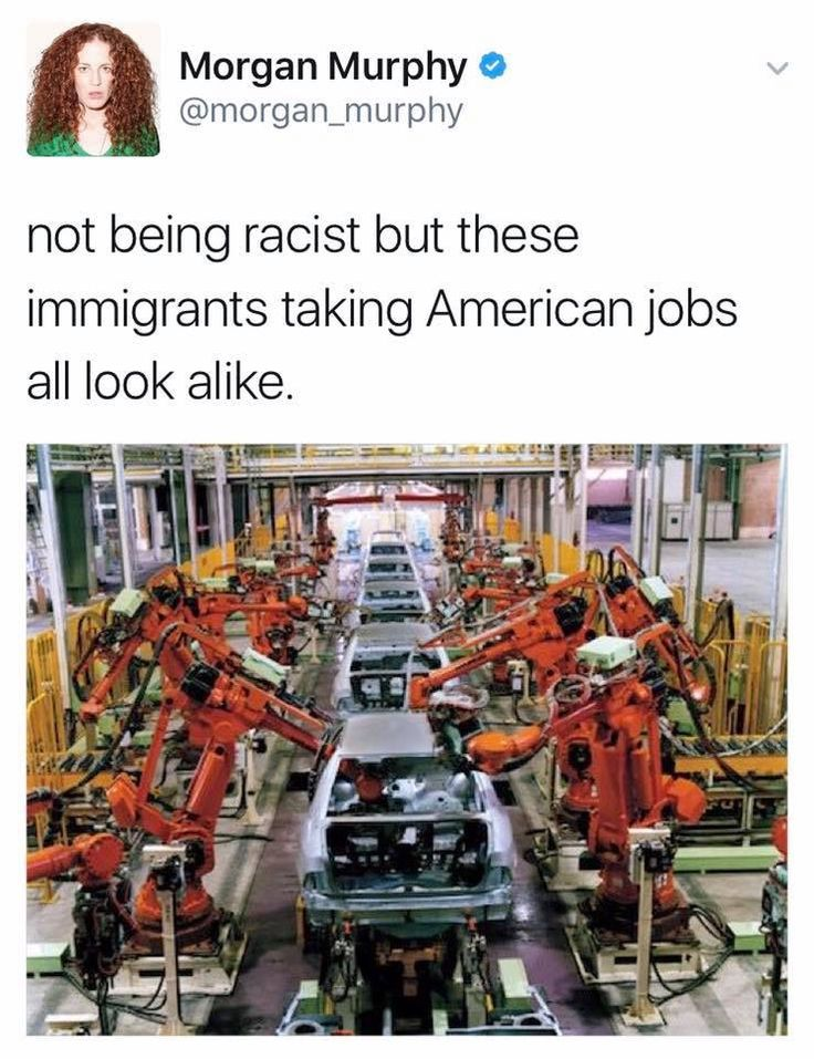 Why we need a universal basic income. Machines WILL replace most jobs and blaming immigrants and racist fighting with each other about it won't help anyone (except the bosses). Lack of employment and jobs not paying enough are POLITICAL problems, not racial issues.