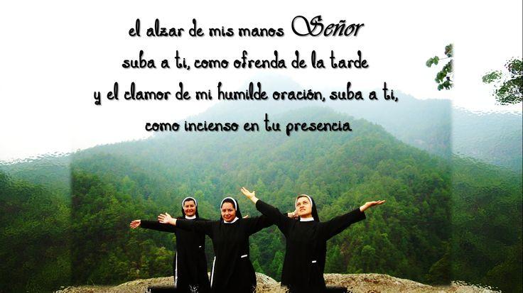 El Alzar de mis manos Señor, suba a ti como ofrenda de la tarde, y el clamor de mi humilde oración suba a ti como incienso en tu presencia