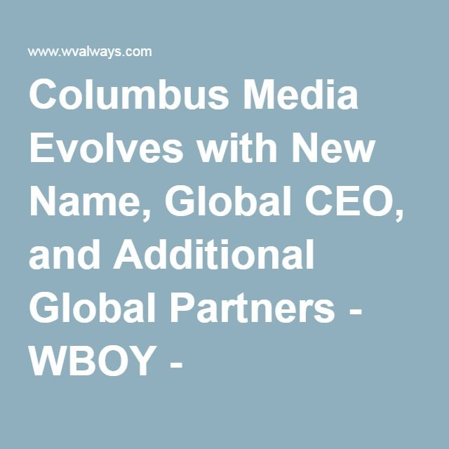 Columbus Media Evolves with New Name, Global CEO, and Additional Global Partners - WBOY - Clarksburg, Morgantown: News, Sports, Weather