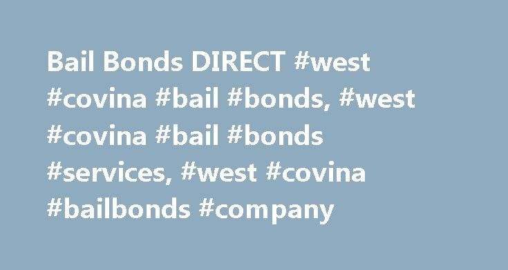 Bail Bonds DIRECT #west #covina #bail #bonds, #west #covina #bail #bonds #services, #west #covina #bailbonds #company http://sudan.nef2.com/bail-bonds-direct-west-covina-bail-bonds-west-covina-bail-bonds-services-west-covina-bailbonds-company/  # West Covina Bail Bonds West Covina Bail Bonds—Everyone Needs a Little Help Sometimes. You are spending a day at The Plaza when your phone starts to ring. You don't recognize the number, but you answer anyway. And it's a good thing you do, because it…