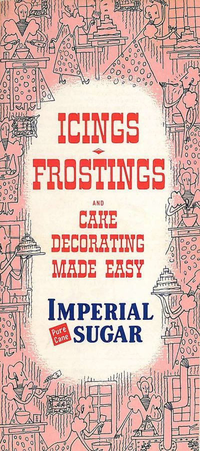 """""""Icings, Frostings & Cake Decorating Made Easy"""" Published By The Imperial Sugar Company (Free Download)"""