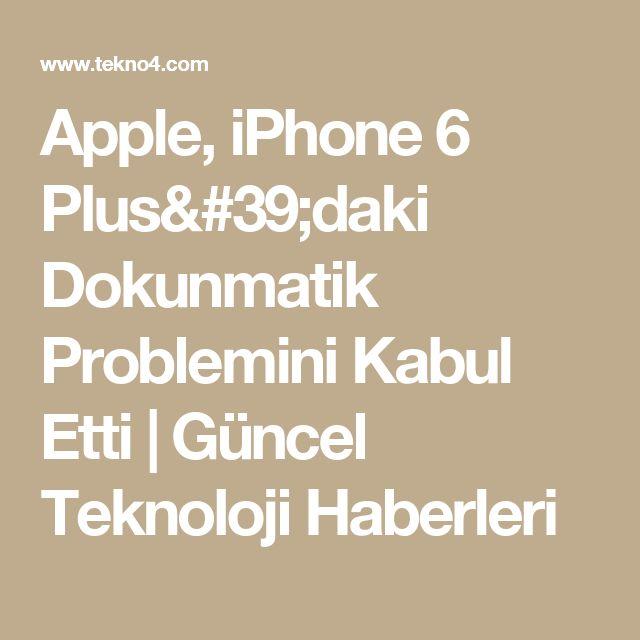 Apple, iPhone 6 Plus'daki Dokunmatik Problemini Kabul Etti | Güncel Teknoloji Haberleri
