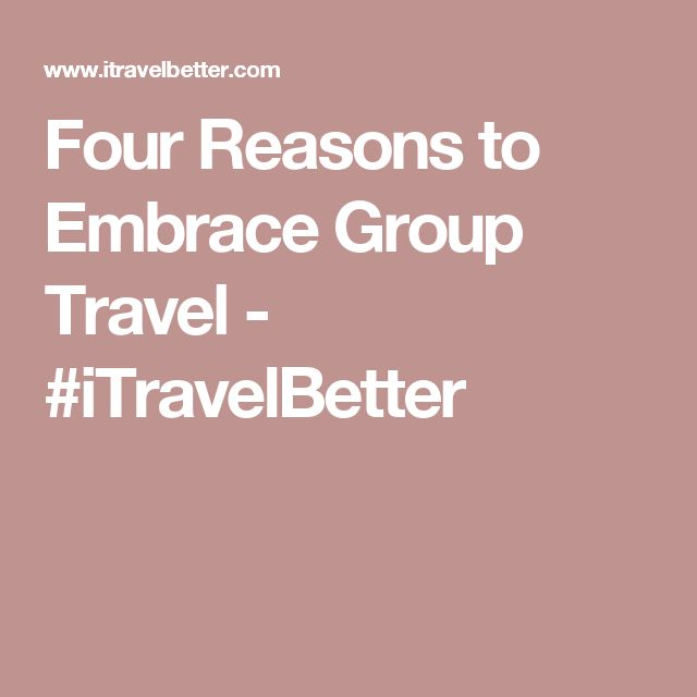 Four Reasons to Embrace Group Travel - #iTravelBetter