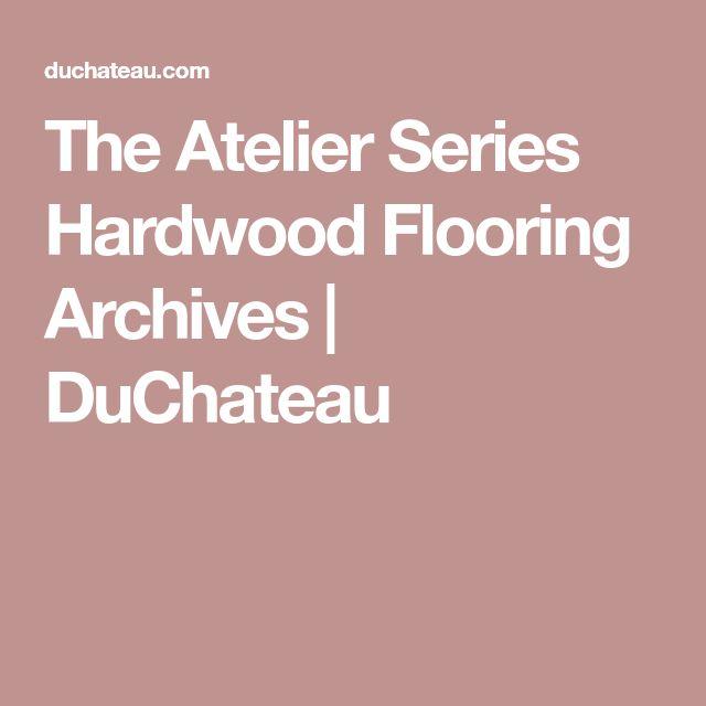 The Atelier Series Hardwood Flooring Archives | DuChateau