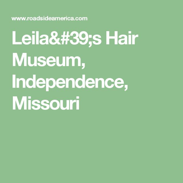 Leila's Hair Museum, Independence, Missouri
