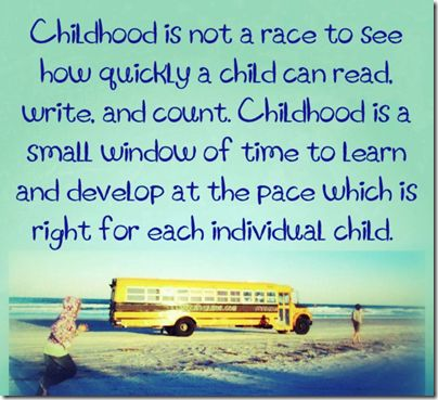 Childhood is Not a Race. Good reminder.
