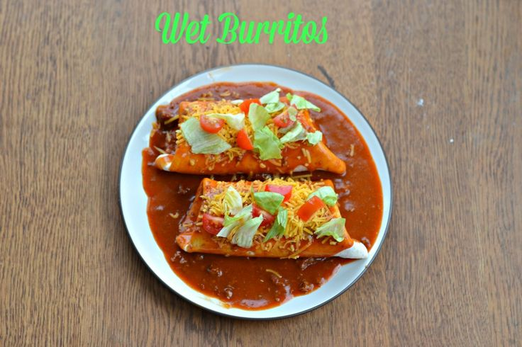 Wet burritos with homemade sauce